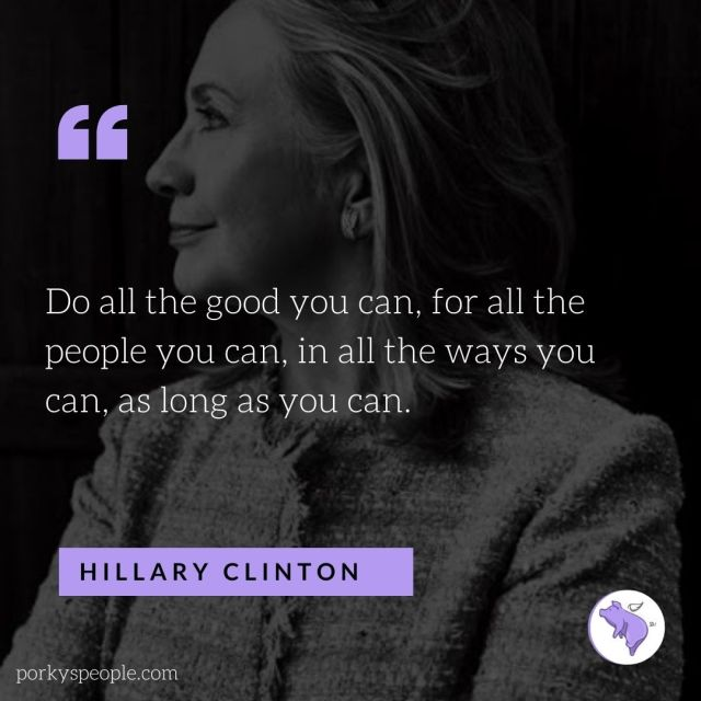 An inspirational quote from Hillary Clinton about doing good.