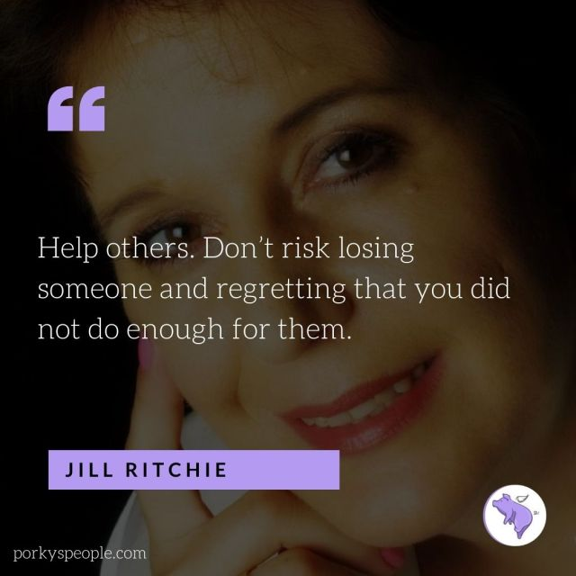 An inspirational quote from Jill Ritchie about fundraising  helping others.