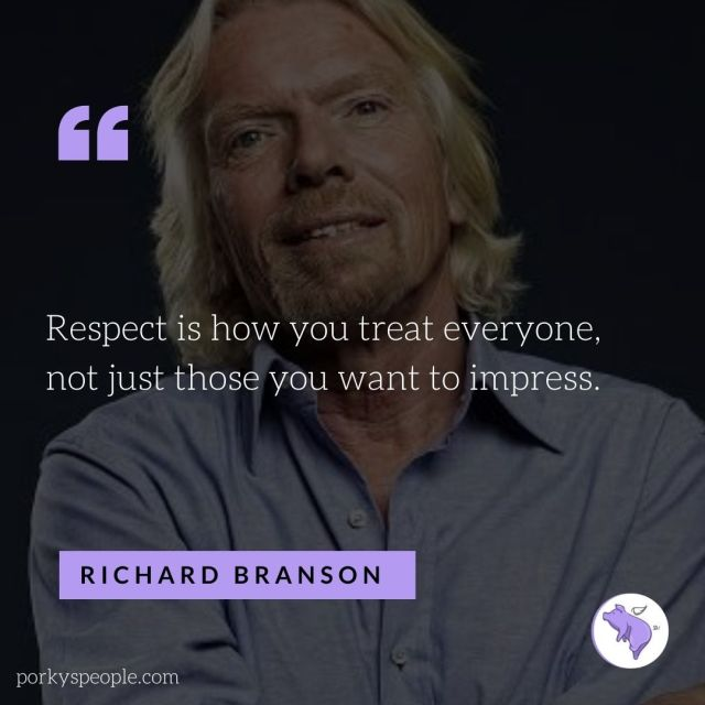 An inspirational quote from Richard Branson about treating others with respect.