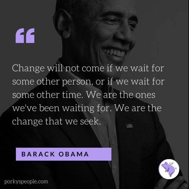 An Inspirational quote from Barack Obama about being the change you want to see in the world.