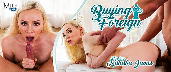 [MilfVR] Buying Foreign - Natasha James (Smartphone) [1080p 60FPS]