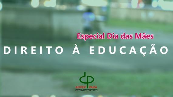 Especial Dia das Mães – Direito à Educação