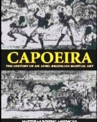 The History of an Afro-Brazilian Martial Art. – Matthias Röhrig Assunção