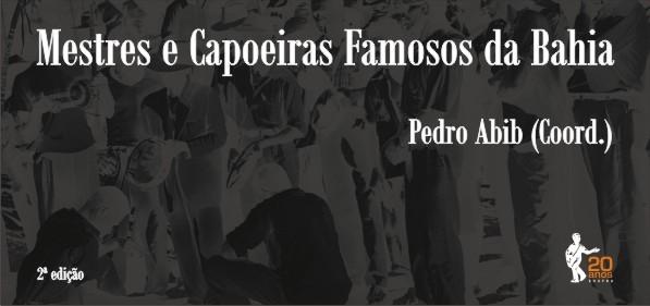 """Portal Capoeira Lançamento 2ª edição do livro """"Mestres e capoeiras famosos da Bahia"""" - Pedro Abib Eventos - Agenda"""