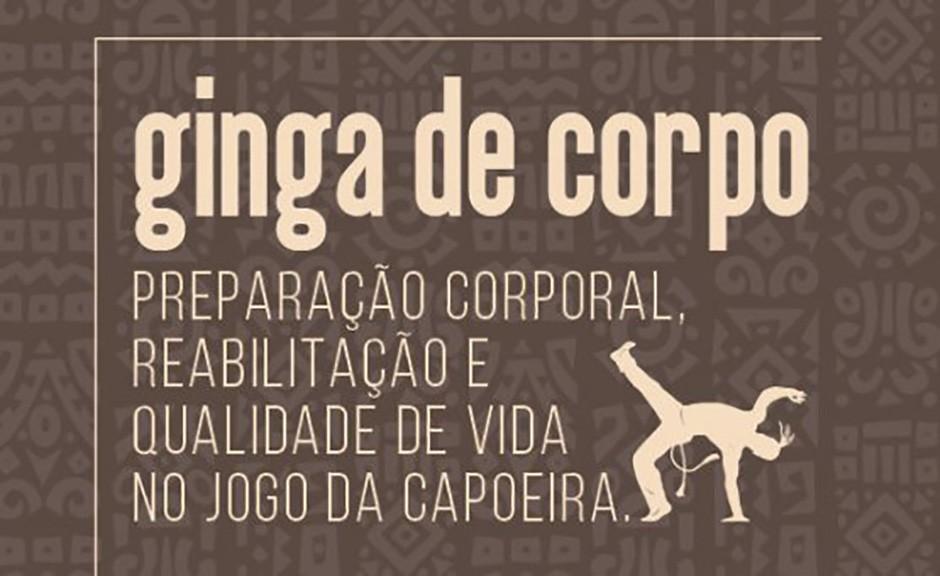 GINGA DE CORPO: Preparação Corporal, Reabilitação e Qualidade de Vida no Jogo da Capoeira Notícias - Atualidades Portal Capoeira