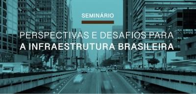 Seminário Perspectivas e Desafios para a Infraestrutura Brasileira