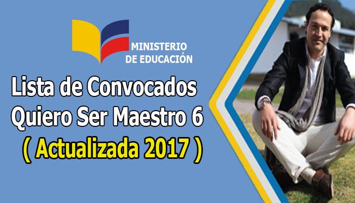 Lista de Convocados Quiero Ser Maestro 6 ( Actualizada 2017 )