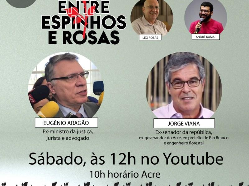 Ex-ministro da Justiça Eugênio Aragão e Jorge Viana são os debatedores no Entre Espinhos e Rosas deste sábado