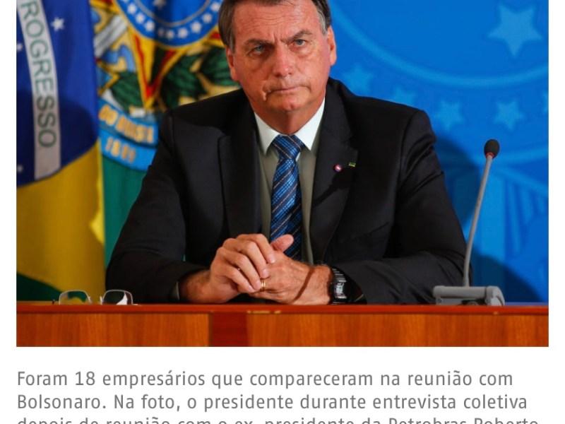 """E AGORA, BITTAR? """"Não vou colocar o meu na reta"""", diz Bolsonaro a empresários sobre Orçamento"""