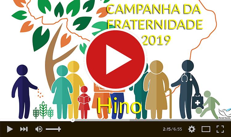 Video Hino Da Campanha Da Fraternidade 2019 Portal Kairos