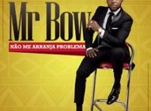 Artista: Mr. Bow Título: Não Me Arranja Problema Género: Marrabenta Formato do Ficheiro: Mp3 Bitrate: 224 Kbps Ano de Lançamento: 2018 Tamanho: 9.19 MB