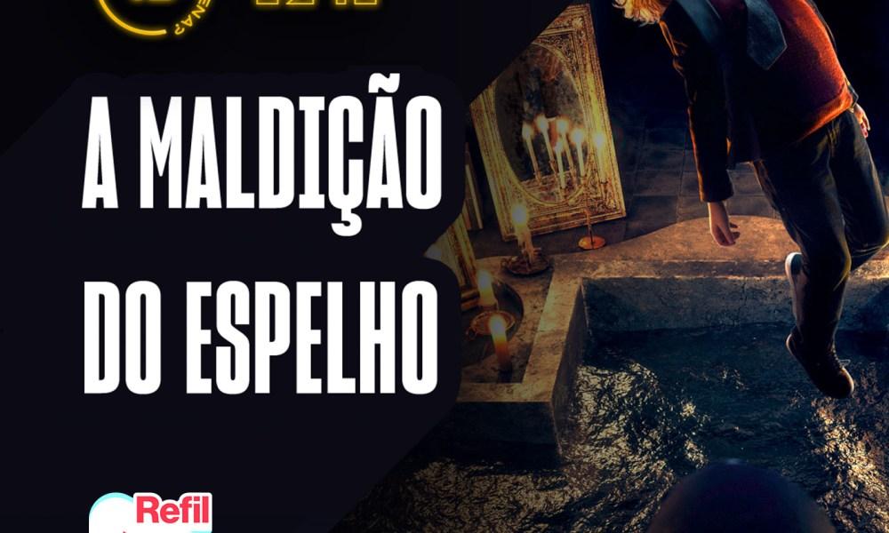 Vale a Pena ou Dá Pena 1241 - A Maldição do Espelho | Resenha SEM Spoilers - Portal Refil