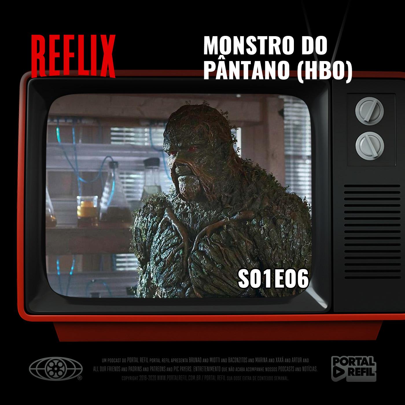 Reflix 07 – Monstro do Pântano S01E06