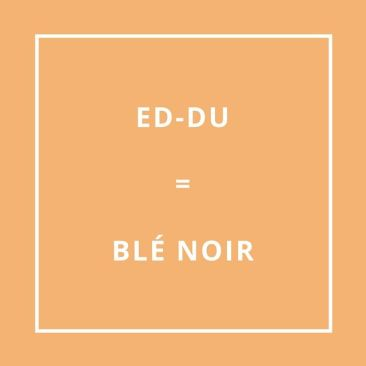 Traduction bretonne : ED-DU = BLÉ NOIR