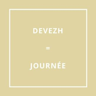 Traduction bretonne : DEVEZH = JOURNÉE