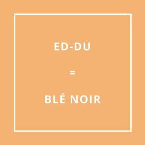 Traduction bretonne : ED-DU = BLÉ NOIR