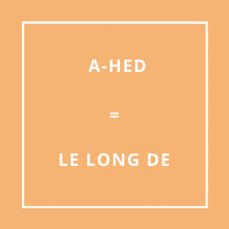 Traduction bretonne : A-HED = LE LONG DE