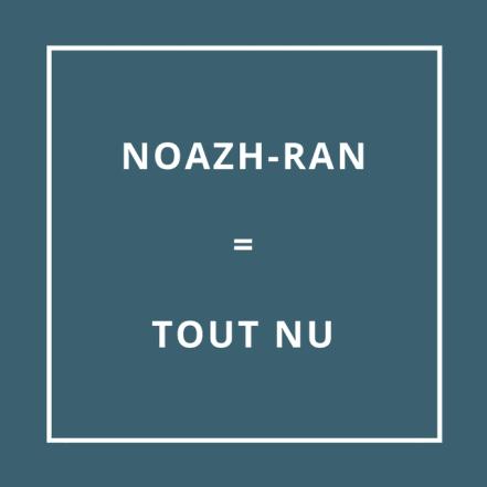 Traduction bretonne : NOAZH-RAN = TOUT NU