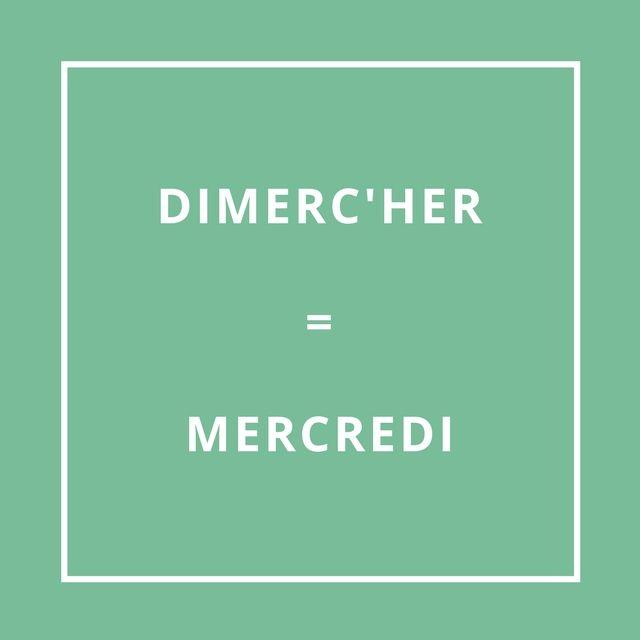 Mercredi = Dimerc'her [di-mèr-Hèr]