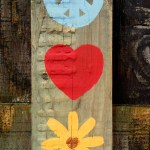 Handpainted sign Peace, Love and Flowers, or Nature, or...