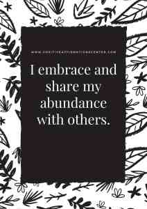 I embrace and share my abundance with others.