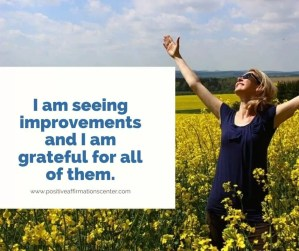 I am seeing improvements and I am grateful for all of them.
