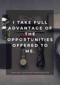 I take full advantage of the opportunities offered to me.