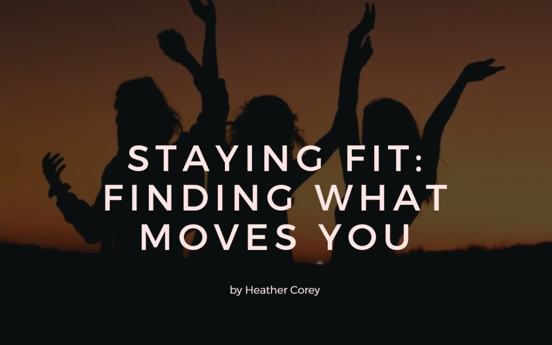 Staying Fit: Finding what Moves You