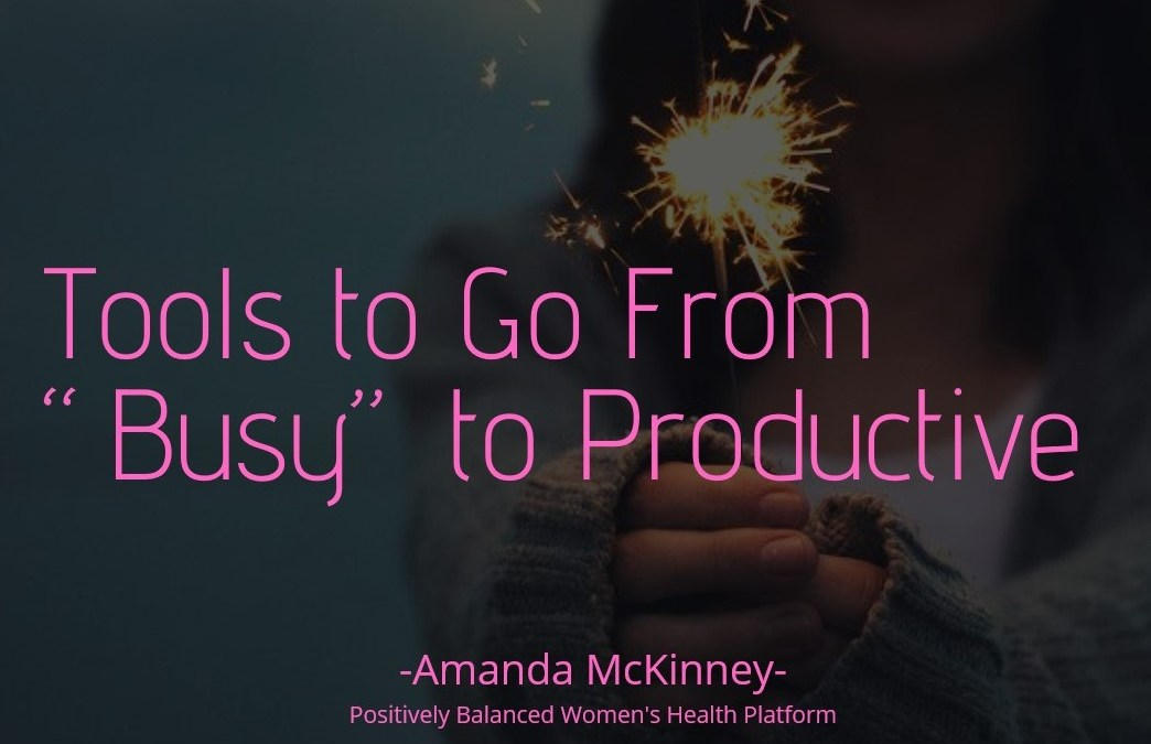 "Tools to Go From ""Busy"" to Productive"