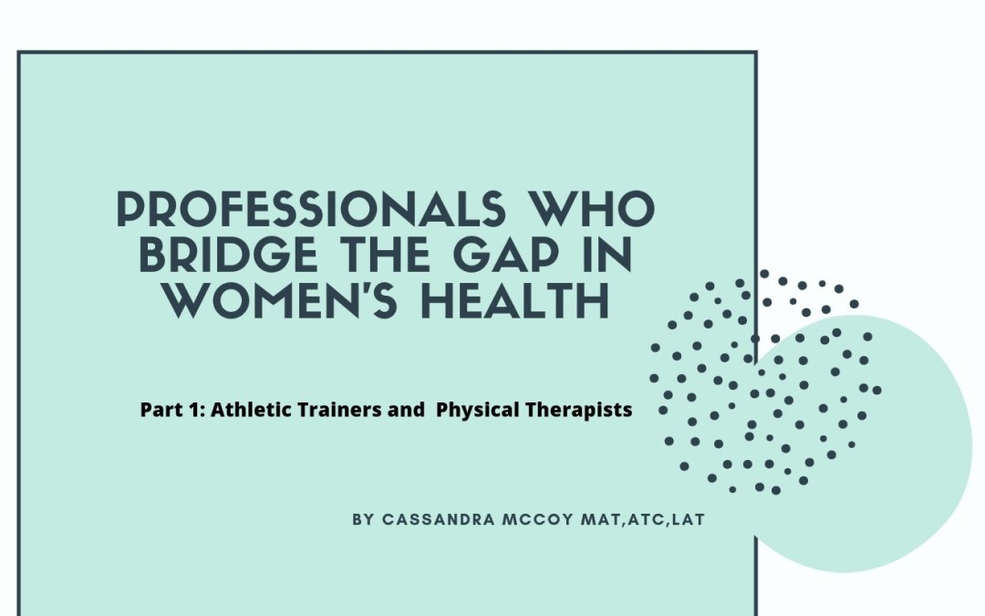 Professionals Who Bridge the Gap in Women's Health –       Part 1