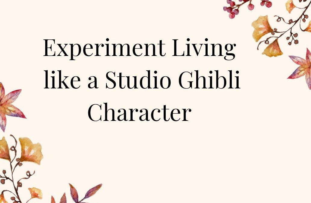 Experiment Living like a Studio Ghibli Character