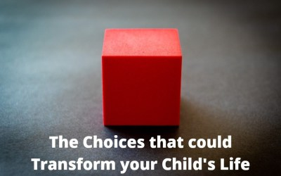 The Choices that could Transform your Child's Life