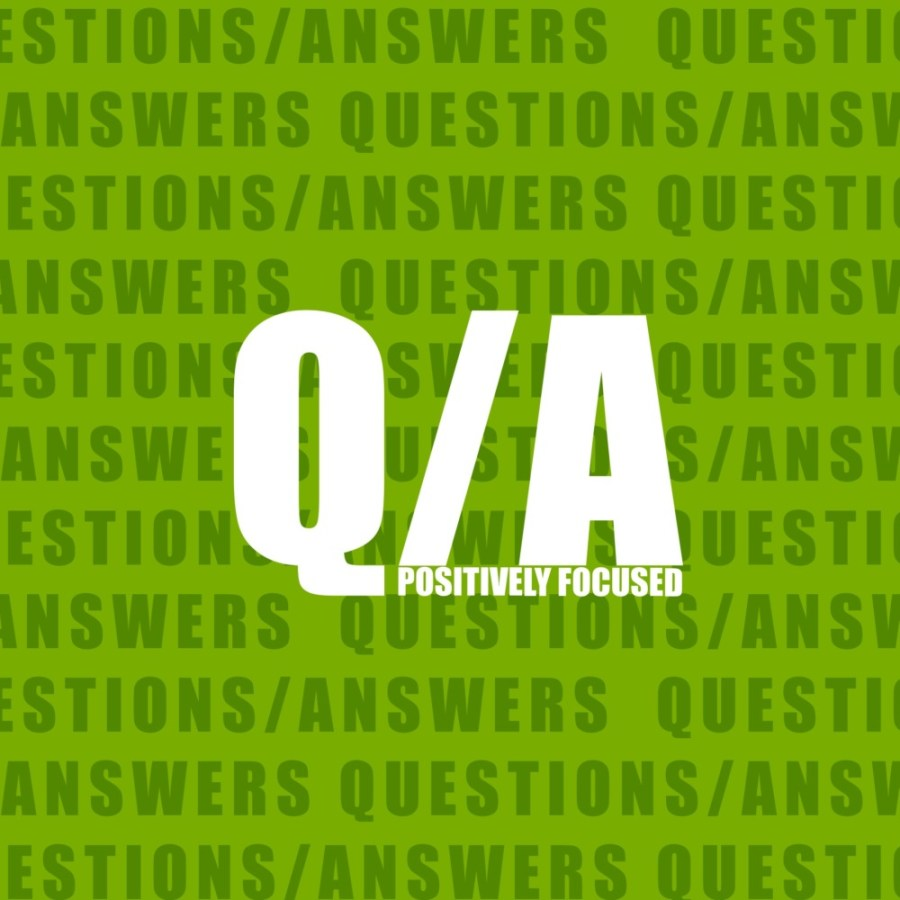 Positively Focused questions and answers