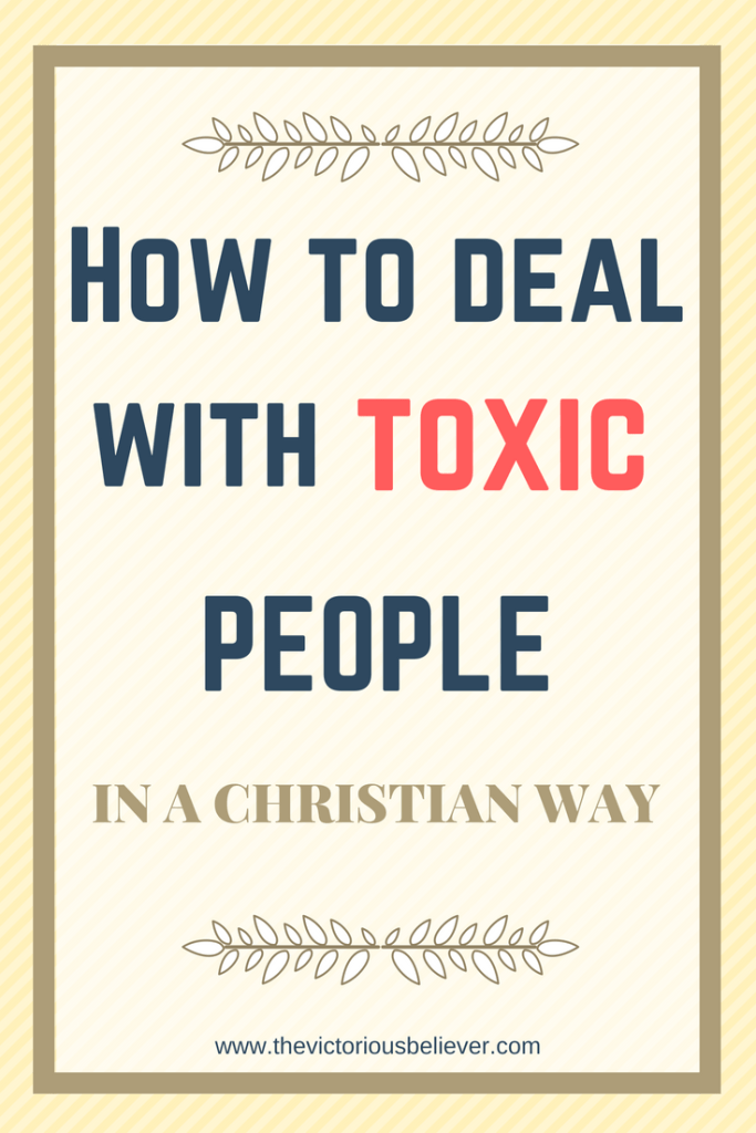 How to deal with toxic people in a Christian way