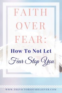 Faith over fear: How to not let fear rule over you and steal God's best for you.