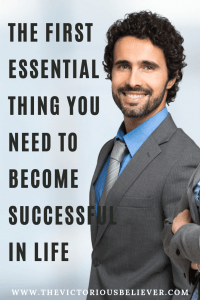 The first essential thing needed to become successful