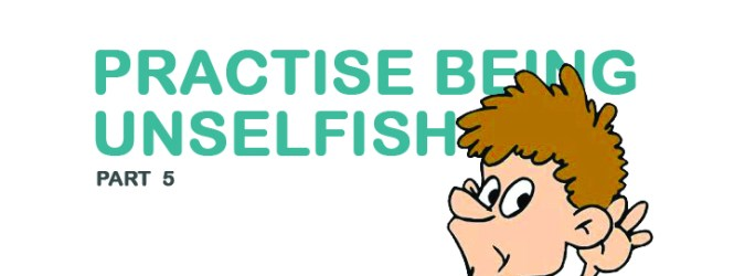 Practise Being Unselfish (5)