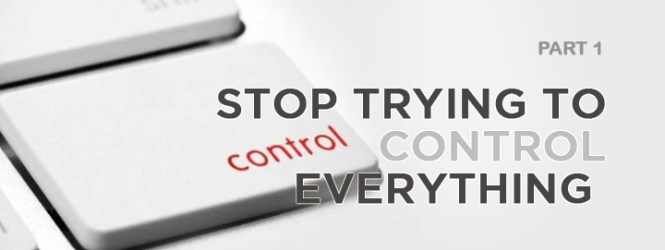 Stop Trying to Control Everything (1)