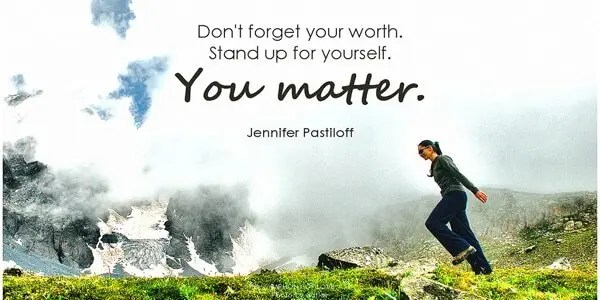 don't forget your worth. Stand for yourself. You matter