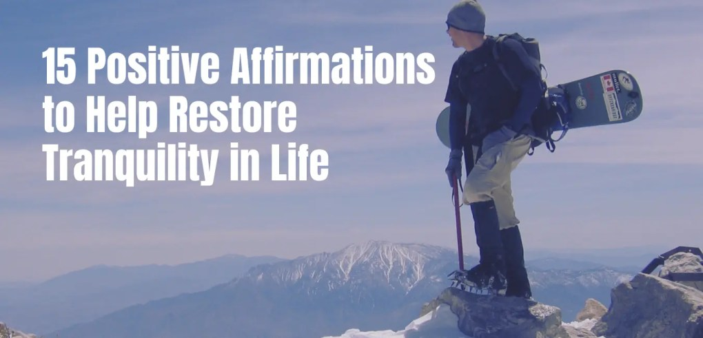 15 Positive Affirmation to Help Restore Tranquility in Life