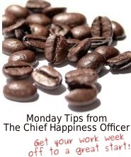 The Chief Happiness Officer's monday tips