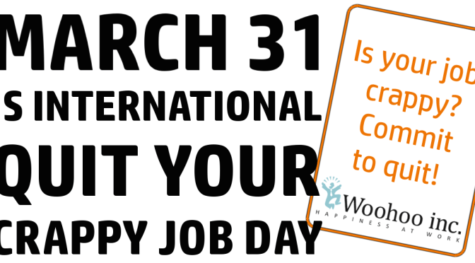 Hate your job? March 31 2017 is International Quit Your Crappy Job Day