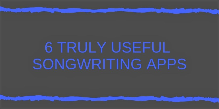 6 truly useful songwriting apps
