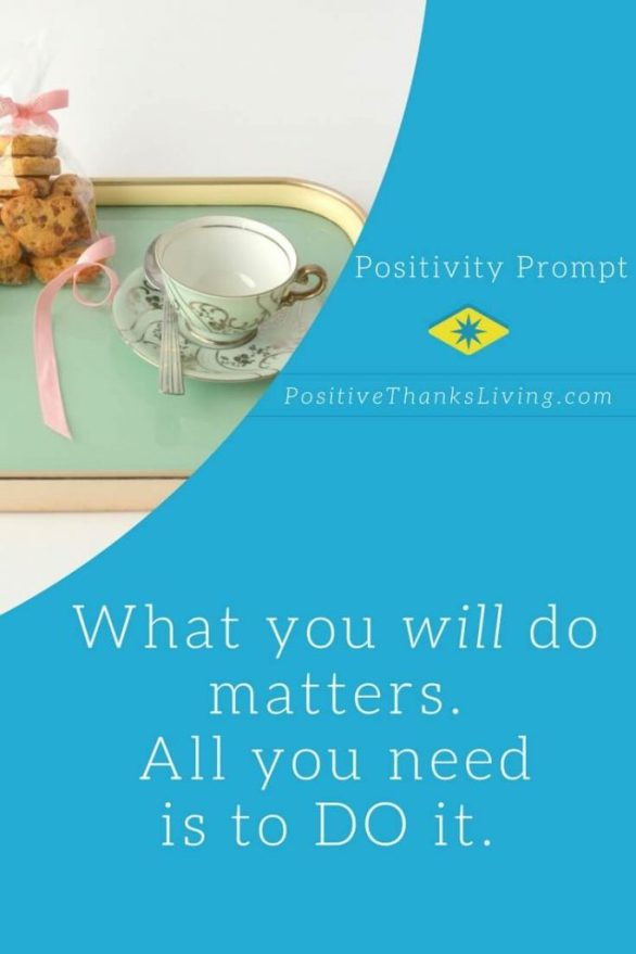 What you will DO matters - stop overthing and just DO it!