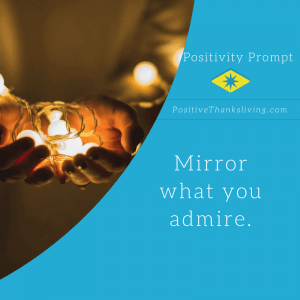 mirror what you admire - even if it's an adaptation of what you see