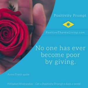 no one has ever become poor by giving - get Positive Prompts 6 days a week at PositiveThanksLiving
