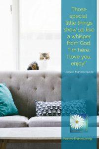 A whisper from God -I'm here - I love you - enjoy - Jessica Martinez quote