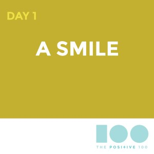 Day 1: A Smile | The Positive 100 from the Chronic Positivity Project