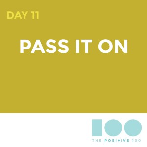 Day 11: Pass it on| Positive 100 from the Chronic Positivity Project