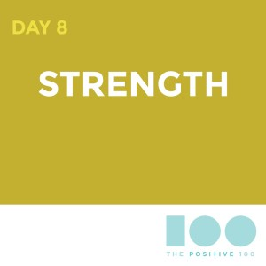 Day 8: Strength | Positive 100 from the Chronic Positivity Project